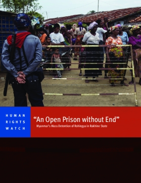 """An Open Prison without End"": Myanmar's Mass Detention of Rohingya in Rakhine State"
